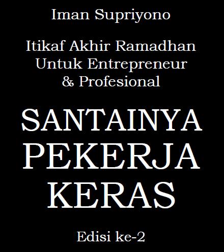 Buku ke-10 ku: Itikaf Akhir Ramadhan Untuk Entrepreneur & Profesional - Santainya Pekerja Keras
